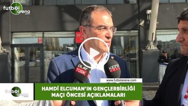 'Hamdi Elcuman'ın Gençlerbirliği maçı öncesi açıklamaları