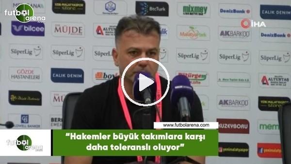 """'Murat Şahin: """"Hakemler büyük takımlara karşı daha toleranslı oluyor"""""""
