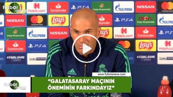 """Zidane: """"Galatasaray maçının öneminin farkındayız"""""""