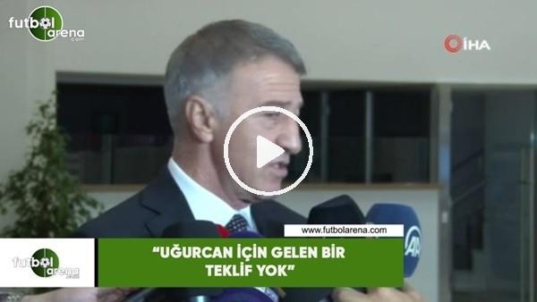 """'Ahmet Ağaoğlu: """"Uğurcan için gelen bir teklif yok"""""""