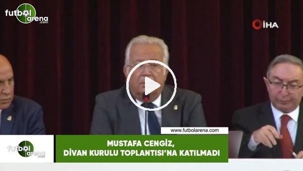 'Mustafa Cengiz, Divan Kurulu Toplantısı'na katılmadı