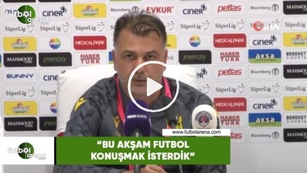 """'Murat Şahin: """"Bu akşam futbol konuşmak isterdik!"""""""
