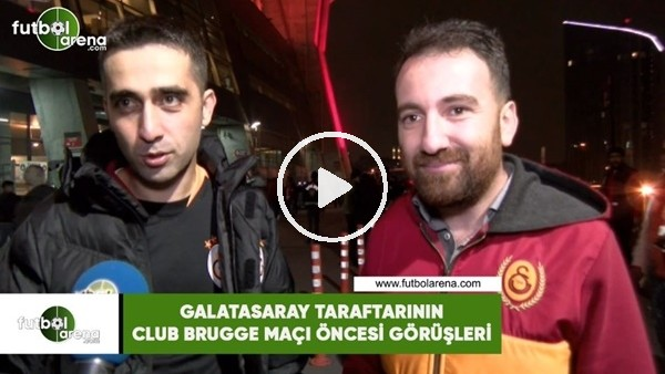 Galatasaray taraftarının Club Brugge maçı öncesi görüşleri