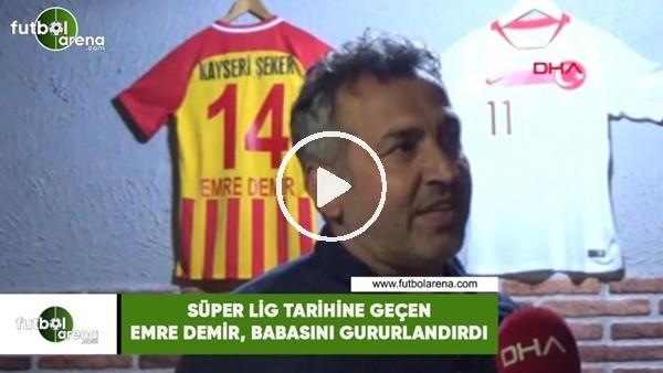 'Süper Lig tarihine geçen Emre Demir, babasını gururlandırdı