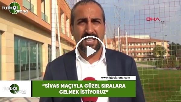 """'Mustafa Tokgöz: """"Sivas maçıyla güzel sıralara gelmek istiyoruz"""""""