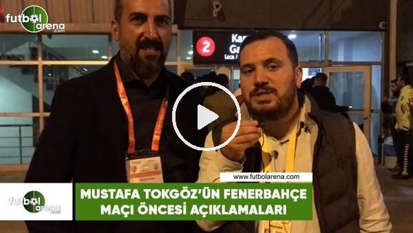 Mustafa Tokgöz'ün Fenerbahçe maçı öncesi açıklamaları
