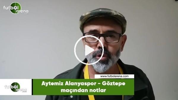 'Aytemiz Alanyaspor - Göztepe maçından notlar
