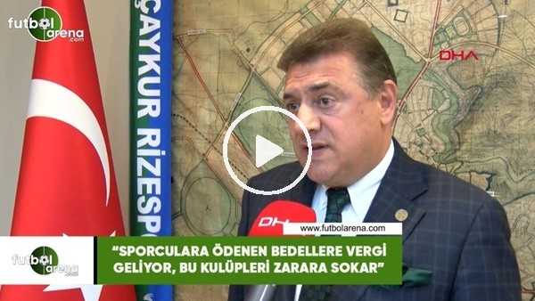 """'Hasan Kartal: """"Sporculara ödenen bedellere vergi geliyor, bu kulüpleri zarara sokar"""""""