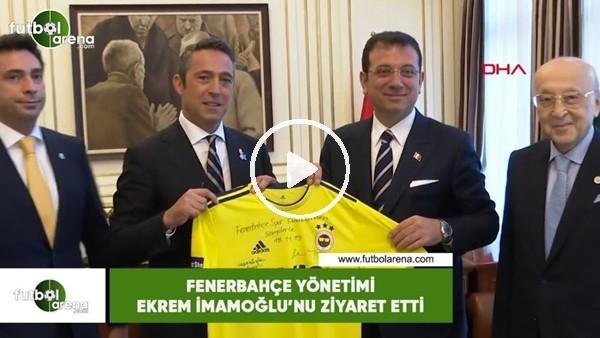 'Fenerbahçe Yönetimi Ekrem İmmaoğlu'nu ziyaret etti