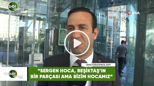 """'Adil Gevrek: """"Sergen hoca Beşiktaş'ın bir parçası ama bizim hocamız"""""""