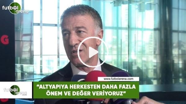 """'Ahmet Ağaoğlu: """"Altyapıya herkesten daha fazla önem ve değer veriyoruz"""""""
