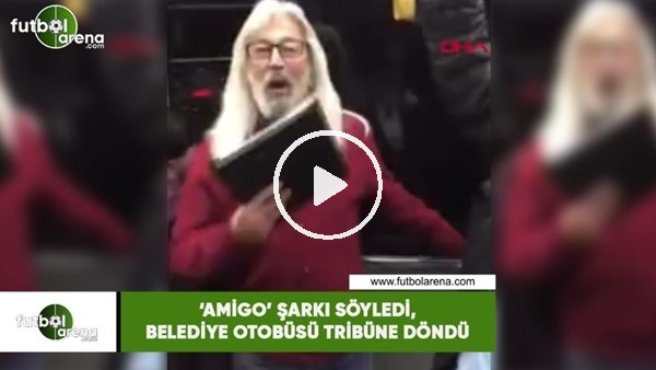 ''Amigo' şarkı söyledi, belediye otobüsü tribüne döndü