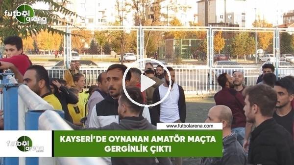 'Kayseri'de oynanan amatör maçta gerginlik çıktı
