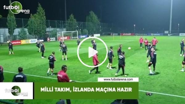 'Milli Takım, İzlanda maçına hazır