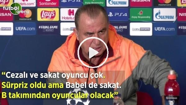 """Fatih Terim: """"Cezalı ve sakat oyuncu çok, Sürpriz oldu ama Babel de sakat. B takımından oyuncular olacak"""""""