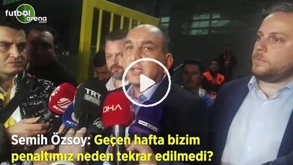 """'Semih Özsoy: """"Geçen hafta bizim penaltımız neden tekrar edilmedi?"""""""
