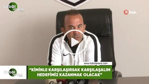 """'Mehmet Özdilek: """"Kiminle karşılaşırsak karşılaşalım hedefimiz kazanmak olacak"""""""