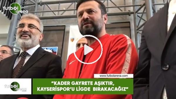 """'Bülent Uygun: """"Kader gayrete aşıktır, Kayserispor'u ligde bırakacağız"""""""