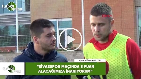 """'Artem Kravets: """"Sivasspor maçında 3 puan alacağımıza inanıyorum"""""""