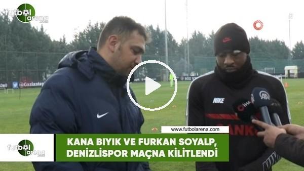 'Kana Bıyık ve Furkan Soyalp, Denizlispor maçına kilitlendi