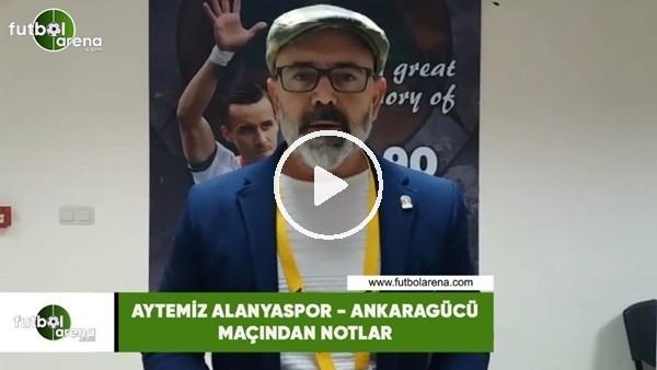 'Aytemiz Alanyaspor - Ankaragücü maçından notlar