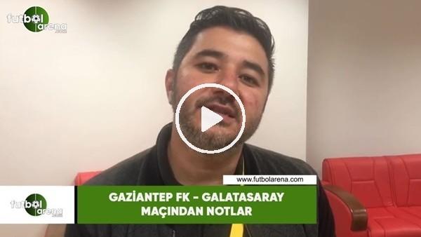 'Gaziantep FK - Galatasaray maçından notlar