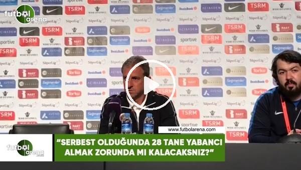 """'Hamza Hamzaoğlu: """"Serbest olduğunda 28 yabancı almak zorunda mı kalacaksınız?"""""""