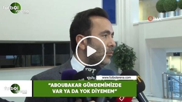 """'Emre Kocadağ: """"Aboubakar gündemimizde var ya da yok diyemem"""""""