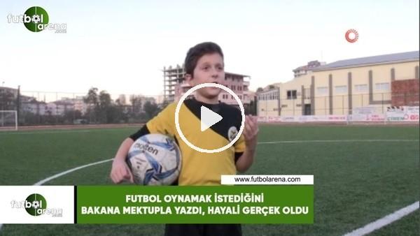 'Futbol oynamak istediğini bakana mektupla yazdı, hayali gerçek oldu