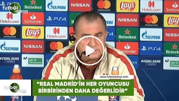 """Fatih Terim: """"Real Madrid'in her oyuncusu birbirinden daha değerlidir"""""""