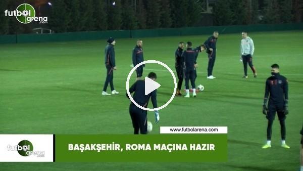 'Başakşehir, Roma maçına hazır