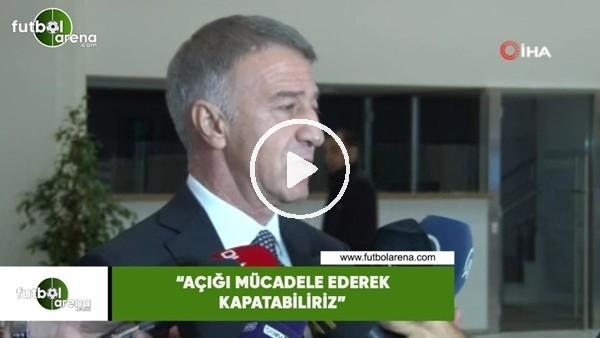 """'Ahmet Ağaoğlu: """"Açığı mücadele ederek kapatabiliriz"""""""