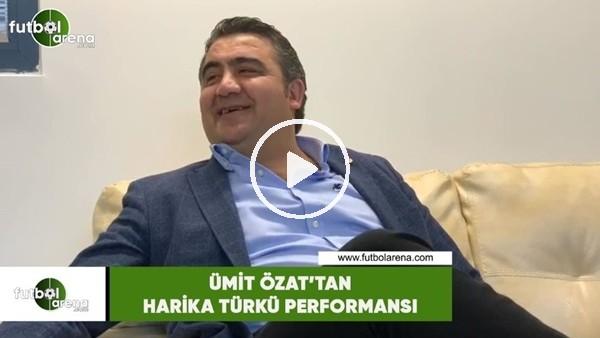 'Ümit Özat'tan harika türkü performansı