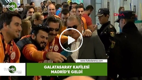 Galatasaray kafilesi Madrid'e geldi