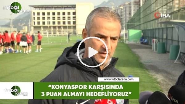 """'İsmail Kartal: """"Konyaspor karşısında 3 puan almayı hedefliyoruz"""""""