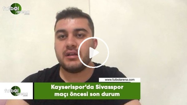 Kayserispor'da Sivasspor maçı öncesi son durum