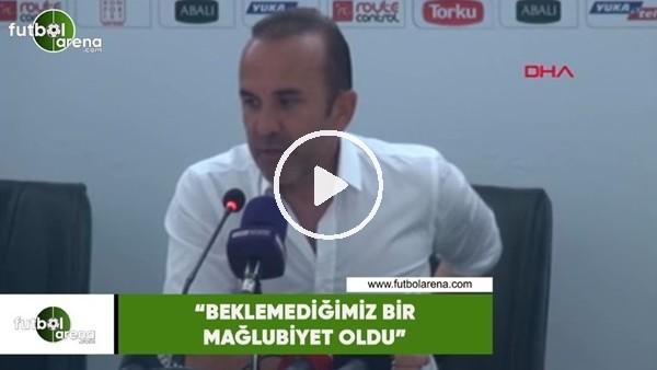 """'Mehmet Özdilek: """"Beklemediğimiz bir mağlubiyet oldu"""""""