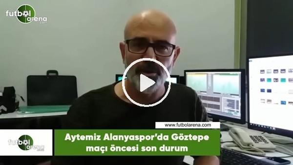 'Aytemiz Alanyaspor'da Göztepe maçı öncesi son durum