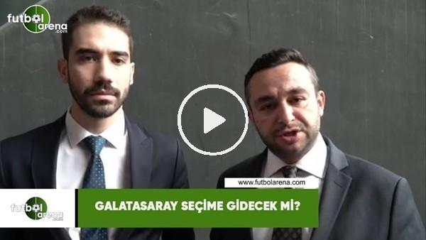 'Galatasaray seçime gidecek mi?