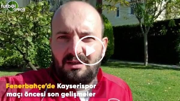 Fenerbahçe'de Kayserispor maçı öncesi son gelişmeler