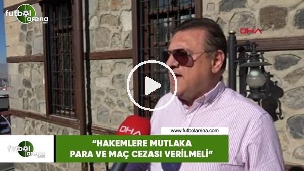 """'Hasan Kartal: """"Hakemlere mutlaka maç ve para cezası verilmeli"""""""