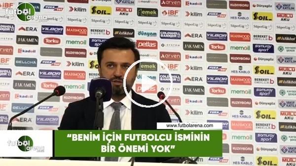 """Bülent Uygun: """"Benim için futbolcu isminin bir önemi yok"""""""