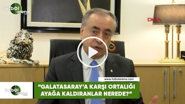 """'Mustafa Cengiz: """"Galatasaray'a karşı ortalığı ayağa kaldıranlar nerede?"""""""