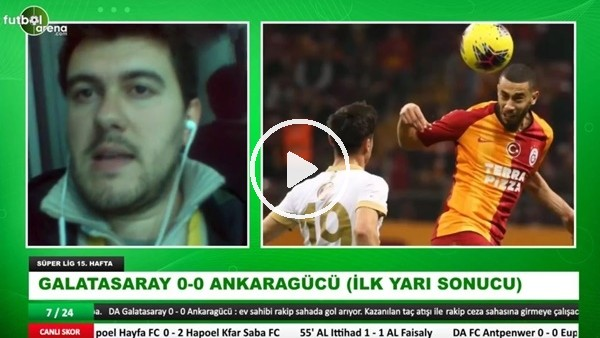 'Galatasaray - Ankaragücü maçının ilk yarısından notlar
