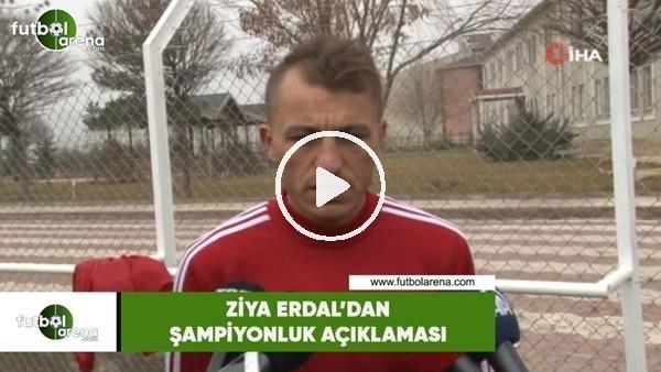 Ziya Erdal'dan şampiyonluk açıklaması