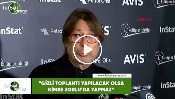 """Mehmet Sepil: """"Gizli toplantı yapılacak olsa kimse Zorlu'da yapmaz"""""""