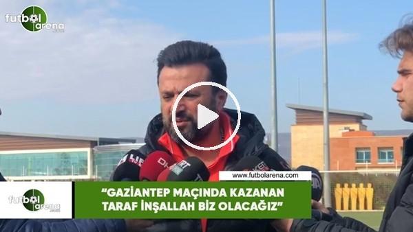 """'Bülent Uygun: """"Gaziantep maçında kazanan taraf inşallah biz olacağız"""""""