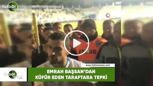'Emrah Başsan'dan küfür eden taraftar tepki