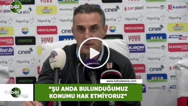 """'Tayfur Havutçu: """"Şu anda bulunduğumuz konumu hak etmiyoruz"""""""