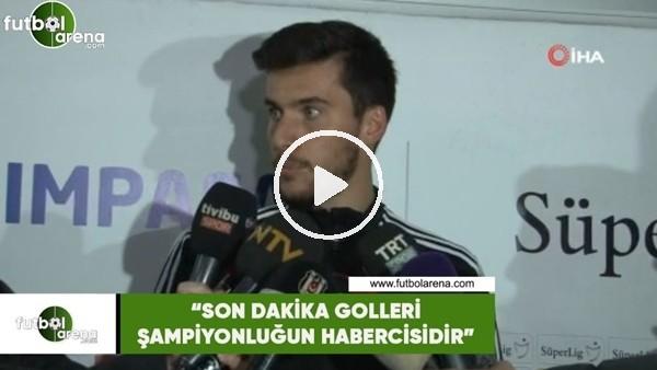 """'Umut Nayir: """"Son dakika golleri şampiyonluğun habercisidir"""""""